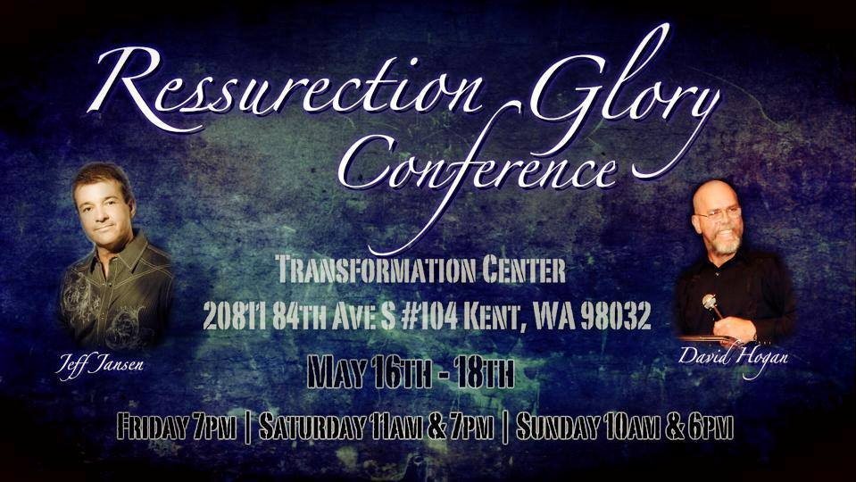 Resurrection Glory Conference With Jeff Jansen and David Hogan (May 16-18 2014)